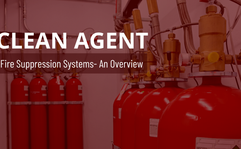 Clean Agent Fire Suppression Systems- An Overview